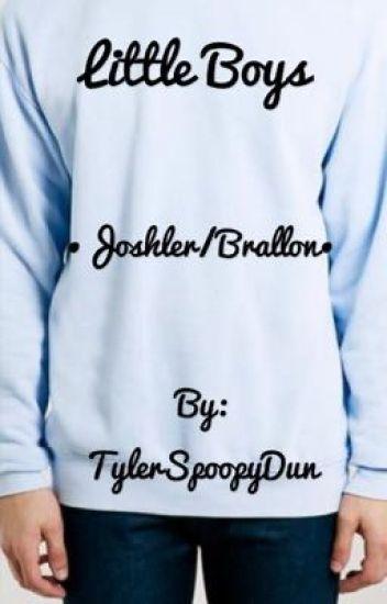 Little Boys •Joshler/Brallon•