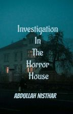 Investigation In The Horror House by AbdullahNisthar