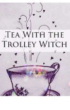 Tea With the Trolley Witch  by strangelydrstrange