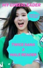 My Cheerleader (2): Twice Sana x Male Reader by MilkyWay2424