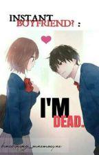 INSTANT BOYFRIEND? : I'M DEAD. by binibining_mnemosyne