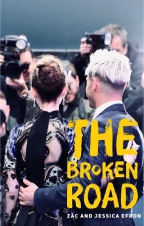 The Broken Road - A Zac Efron Novel (18+) by JessicaandZac