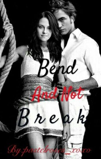 Bend And Not Break (Twilight Fanfiction) - pastelroses_xoxo