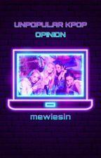 Unpopular Kpop Opinion    me by BabySky_