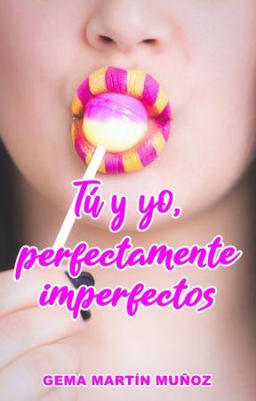 Tú y yo, perfectamente imperfectos (Próximamente) by Gema_Martin_Munoz