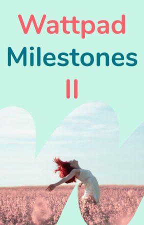 Wattpad Milestones II by Ambassadors