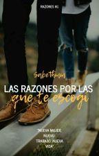 Las Razones Por Las Que Te Escogí © (Razones#1) [Sin Editar] by sabethmm