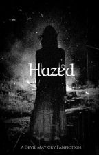 Hazed (A Devil May Cry Fanfiction) by R0sels