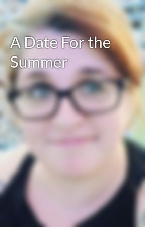 A Date For the Summer by LaFoiAveugle