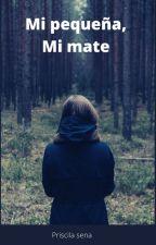 Mi pequeña ,Mi mate [©] by PriscilaSena113