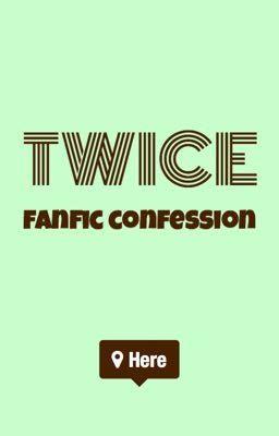Đọc truyện Twice Fanfic Confession