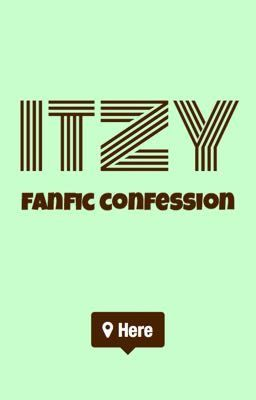 ITZY Fanfic Confession