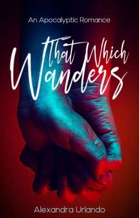 That Which Wanders - An Apocalyptic Romance by urlandoa