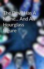 The Devil Has A Name... And An Hourglass Figure by immortal_soul_x