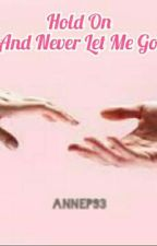 Hold On And Never Let Me Go by AnneP93