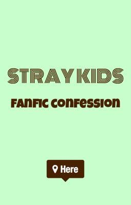 Đọc truyện Stray Kids Fanfic Confession