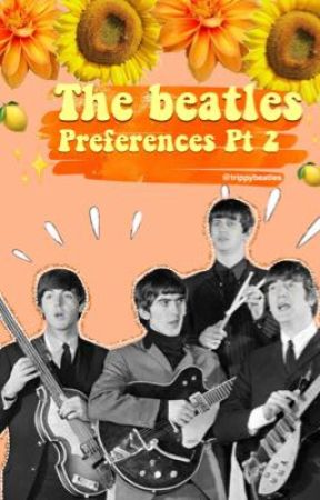 Beatles Preferences Pt. 2  by trippybeatles
