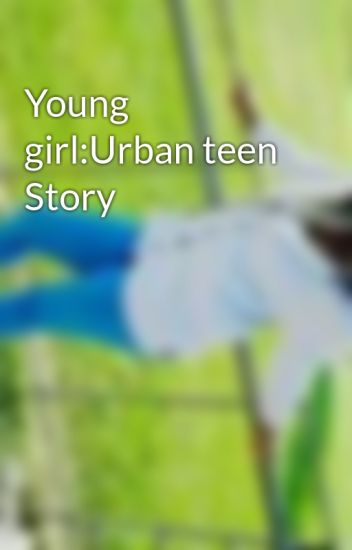Young girl:Urban teen Story