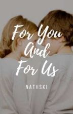 For You And For Us ✔ by nathski