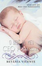 O Bebê do meu CEO possessivo (Spin-off)  by BetaniaVicente