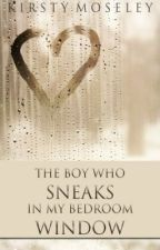 The Boy Who Sneaks In My Bedroom Window by BeMyHusbandSheeran