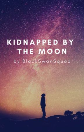 Kidnapped by The Moon by BlackSwanSquad