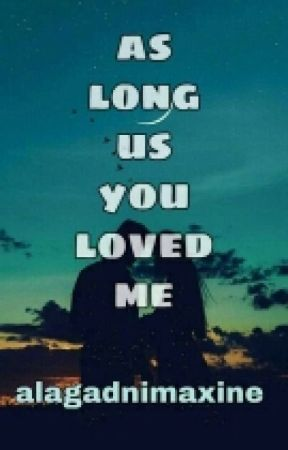 As Long us You Loved Me by alagadnimaxine