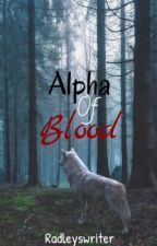 Alpha Of Blood by radleyswriter