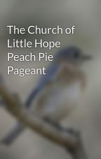 The Church of Little Hope Peach Pie Pageant by ThomasWalborn