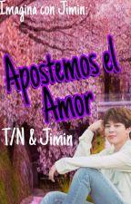 Apostemos El Amor - Imagina con Jimin by Melkookiiee