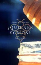 ¿Quienes somos? Staff  Curiosidades  by SunFlower_Editorial