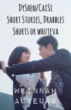 DyShen/CaiSi Short Stories, Drabbles, Shorts Or Whuteva by weinnahauyeung0056
