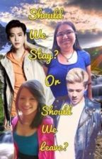 Should We Stay? Or Should We Leave? by Sehun-is-my-style