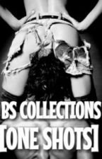 BS COLLECTIONS [ONE-SHOTS] by KimJalla