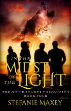In the Midst of the Light~ The Guild Leader Chronicles Book Four by StefMaxey