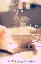Weekly Wattpad Contests Entries  by ForevaFranticFangirl