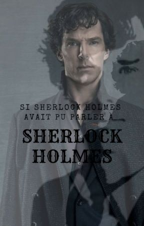 Si Sherlock Holmes avait pu parler à Sherlock Holmes by lumosnox77