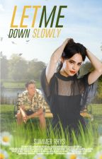 Let Me Down Slowly by depurate