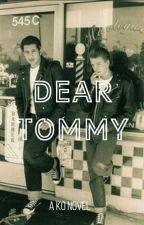 Dear Tommy by NicoleSmithWanabeeMe