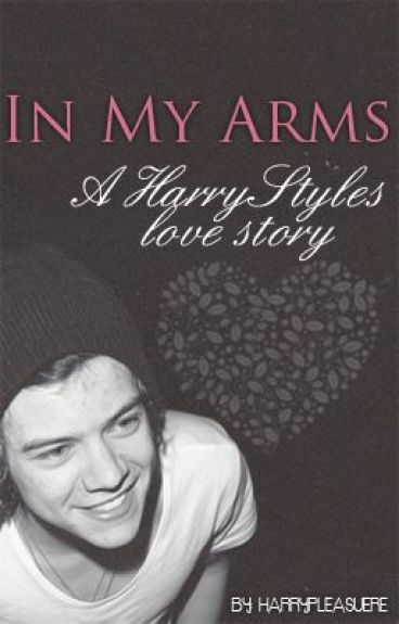 In My Arms: A Harry Styles Love Story by harryspleasure