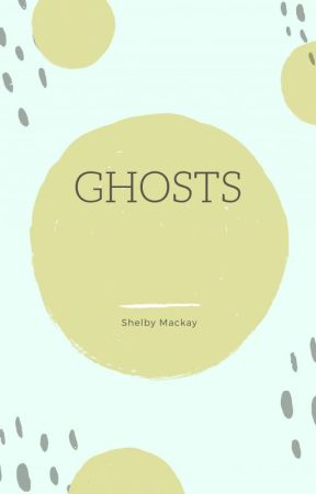 GHOSTS by ShelbyMackay3