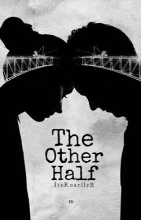 The Other Half by ItsRoselleB