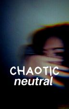 Chaotic Neutral | ✓ by but_im_into_you