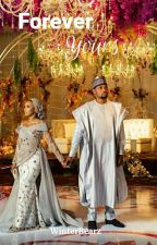 Forever Yours (A Nigerian Hausa Love Story) by arummees