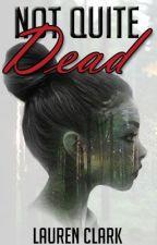 Not Quite Dead by LLaurenCClark