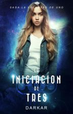 LA INICIACIÓN D. TRES   Saga La Voluntad De Uno. by darkar-01