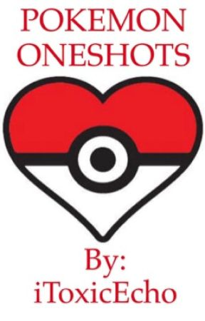 Pokemon One Shots (Discontinued) by iToxicEcho