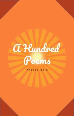 A Hundred Poems by phoebegold123