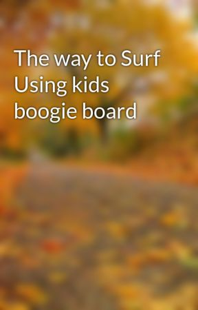 The way to Surf Using kids boogie board by bridlose5