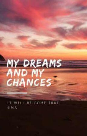 My Dreams and My Chances by Muhtaramin3
